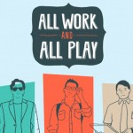 All Work and All Play